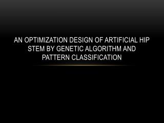An Optimization Design of Artificial Hip Stem by Genetic Algorithm and Pattern  Classification