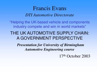 "Francis Evans DTI Automotive Directorate ""Helping the UK-based vehicle and components industry compete and win in world"