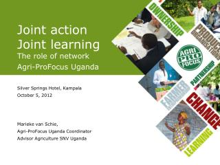 Joint action Joint learning The role of network Agri-ProFocus Uganda