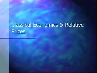 Classical Economics & Relative Prices