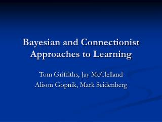 Bayesian and Connectionist Approaches to Learning