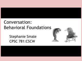 Conversation: Behavioral Foundations