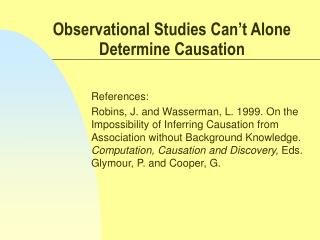 Observational Studies Can't Alone Determine Causation