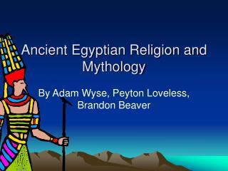 Ancient Egyptian Religion and Mythology