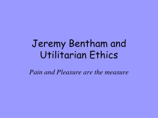 Jeremy Bentham and Utilitarian Ethics
