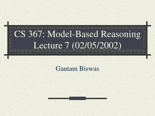 CS 367: Model-Based Reasoning Lecture 7 (02/05/2002)