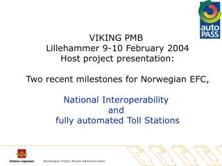 VIKING PMB  Lillehammer 9-10 February 2004 Host project presentation: Two recent milestones for Norwegian EFC, National