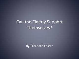 Can the Elderly Support Themselves?