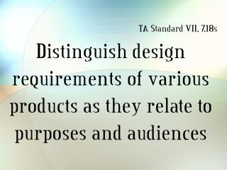 Distinguish design requirements of various products as they relate to purposes and audiences
