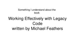 Working Effectively with Legacy Code  written by Michael Feathers