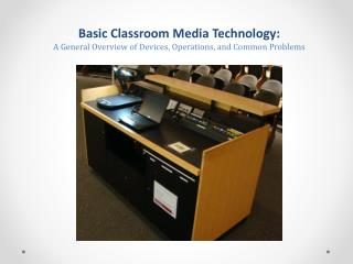 Basic Classroom Media Technology:  A General Overview of Devices, Operations, and Common Problems