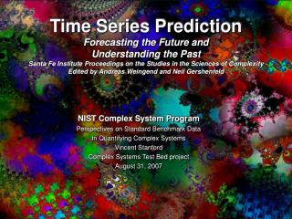NIST Complex System Program Perspectives on Standard Benchmark Data In Quantifying Complex Systems Vincent Stanford Comp