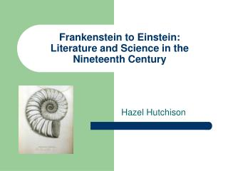 Frankenstein to Einstein: Literature and Science in the Nineteenth Century