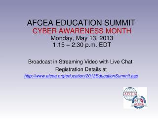 AFCEA EDUCATION SUMMIT CYBER AWARENESS MONTH Monday, May 13, 2013 1:15 – 2:30 p.m. EDT
