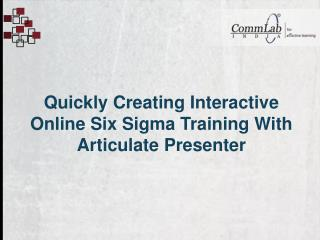 Quickly Creating Interactive Online Six Sigma Training With