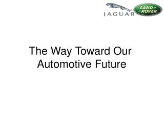The Way Toward Our  Automotive Future