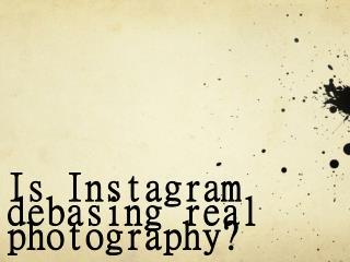 Is Instagram debasing real photography?