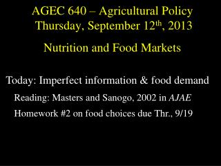 AGEC 640 – Agricultural Policy  Thursday, September  12 th ,  2013 Nutrition and Food Markets