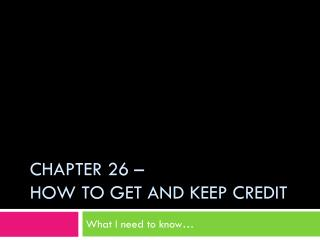 Chapter 26 – How to Get and Keep Credit