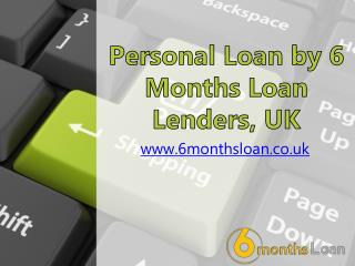 Personal Loan by 6 Months Loan Lenders, UK