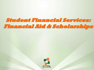 Student Financial  Services: Financial Aid &  Scholarships