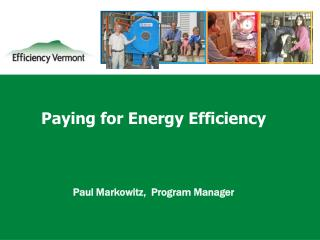 Paying for Energy Efficiency Paul Markowitz,  Program Manager