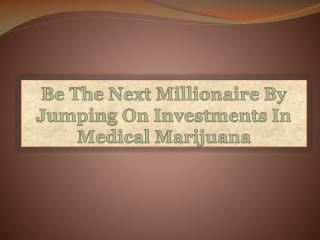 Be The Next Millionaire By Jumping On Investments In Medical