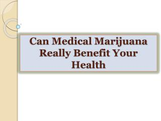 Can Medical Marijuana Really Benefit Your Health