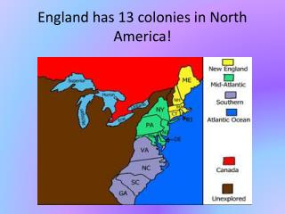 England has 13 colonies in North America!
