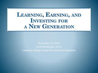 November 27, 2012 Scott Niederjohn, Ph.D. Lakeland College Center for Economic Education