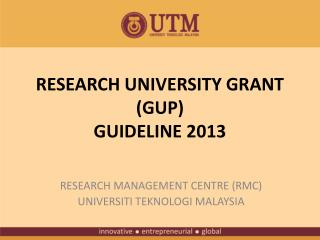 RESEARCH UNIVERSITY GRANT (GUP)  GUIDELINE 2013