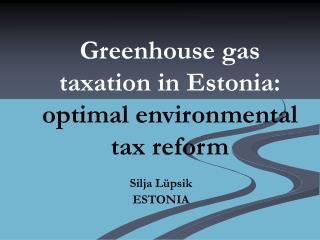 Greenhouse gas taxation in Estonia:  optimal environmental tax reform