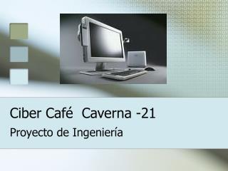 Ciber Café  Caverna -21