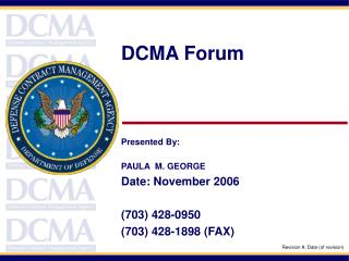 DCMA Forum Presented By: PAULA M. GEORGE Date: November 2006 (703) 428-0950 (703) 428-1898 (FAX)