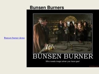 Bunsen Burners Bunsen burner demo