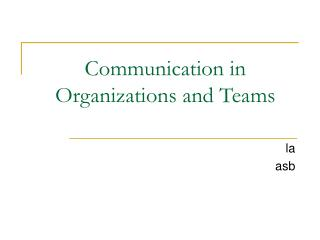 Communication in Organizations and Teams