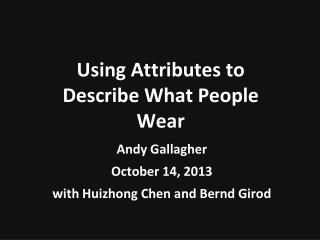Using Attributes to Describe What People  Wear