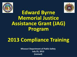 Edward Byrne  Memorial Justice Assistance Grant (JAG)  Program 2013 Compliance Training