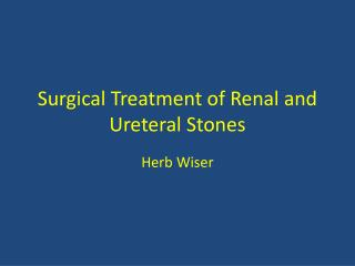 Surgical Treatment of Renal and  Ureteral  Stones