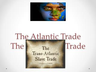 The Atlantic Trade The Triangular Trade