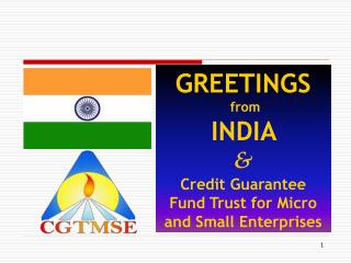 GREETINGS  from INDIA  & Credit Guarantee Fund Trust for Micro and Small Enterprises