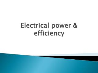 Electrical power & efficiency