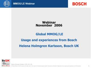 Webinar November  2006 Global MMOG/LE Usage and experiences from Bosch Helena Holmgren Karlsson, Bosch UK