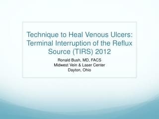 Technique  to Heal Venous Ulcers: Terminal Interruption of the Reflux Source (TIRS ) 2012