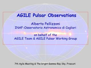 AGILE Pulsar Observations Alberto Pellizzoni INAF-Osservatorio Astronomico di Cagliari