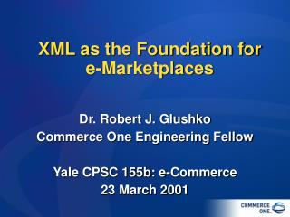 XML as the Foundation for e-Marketplaces