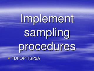 Implement sampling procedures