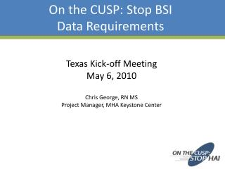 Texas Kick-off Meeting May 6, 2010 Chris George, RN MS Project Manager, MHA Keystone Center