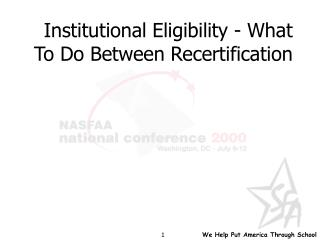 Institutional Eligibility - What To Do Between Recertification