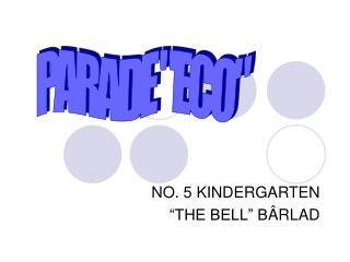 """NO. 5 KINDERGARTEN """"THE BELL"""" B Â RLAD"""